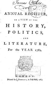 The Annual Register, Or a View of the History, Politicks and Literature of the Year ...