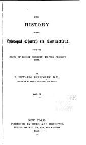 The History of the Episcopal Church in Connecticut: From the death of Bishop Seabury to the present time