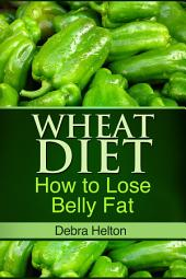Wheat Diet: How to Lose Belly Fat