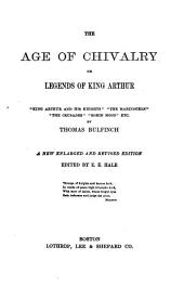 "The Age of Chivalry, Or Legends of King Arthur, ""King Arthur and His Knights"", ""The Mabinogeon"", ""The Crusades"", ""Robin Hood"", Etc"