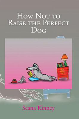 How Not to Raise the Perfect Dog PDF