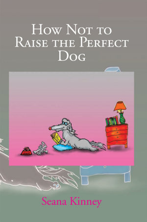 How Not to Raise the Perfect Dog