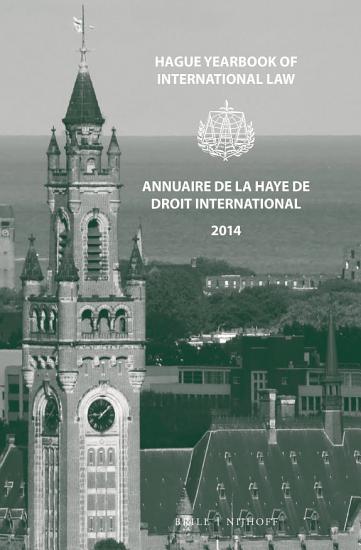 Hague Yearbook of International Law   Annuaire de La Haye de Droit International  Vol  27  2014  PDF