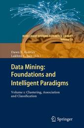 Data Mining: Foundations and Intelligent Paradigms: Volume 1: Clustering, Association and Classification