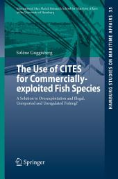 The Use of CITES for Commercially-exploited Fish Species: A Solution to Overexploitation and Illegal, Unreported and Unregulated Fishing?