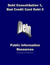 Debt Consolidation 1, Bad Credit Card Debt 0: Public Information Resouorces