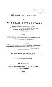 A Memoir of the Life of William Livingston: Member of Congress in 1774, 1775, and 1776 : Delegate to the Federal Convention in 1787, and Governor of the State of New-Jersey from 1776 to 1790 : with Extracts from His Correspondence, and Notices of Various Members of His Family