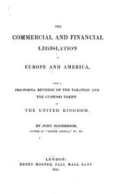 Commercial and Financial Legislation of Europe and America: With a Pro-forma Revision of the Taxation and the Customs Tariff of the United Kingdom