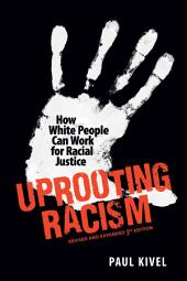 Uprooting Racism: How White People Can Work for Racial Justice 3rd Edition