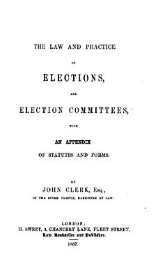 The Law and Practice of Elections  and Election Committees