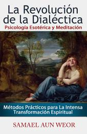 LA REVOLUCIÓN DE LA DIALÉCTICA: Métodos Prácticos para la Intensa Transformación Espiritual