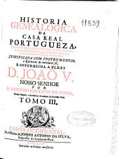 Historia genealogica da Casa Real Portugueza: desde a sua origem até o presente ...