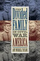 The Divided Family in Civil War America PDF