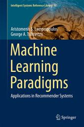 Machine Learning Paradigms: Applications in Recommender Systems