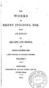 The Works of Henry Fielding, Esq: With an Essay on His Life and Genius, Volume 5