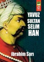 YAVUZ SULTAN SELİM: Trabzon'da başlayan devlet idareciliğinde, pehlivan yapılı vücudu, devrin silahlarını kullanmadaki mahareti, Müslümanlara hayranlık ve rahatlık, düşmanlara korku ve dehşet verdi. İdareciliğini, Trabzon dışına da taşırarak, Osmanlı Devleti aleyhine propaganda yapan asileri takip ettirdi.