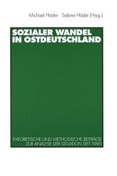 Sozialer Wandel in Ostdeutschland: Theoretische und methodische Beiträge zur Analyse der Situation seit 1990