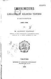 Imprimeurs, libraires et relieurs troyens d'autrefois: 1623 - 1725