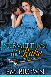 Submitting to the Rake: Wicked Hot Erotic Romance