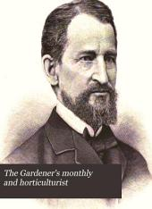 The Gardener's Monthly and Horticulturist: Volume 27