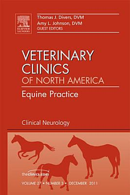 Clinical Neurology  An Issue of Veterinary Clinics  Equine Practice   E Book PDF