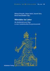 Mittelalter im Labor: Die Mediävistik testet Wege zu einer transkulturellen Europawissenschaft