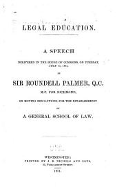 Legal Education: A Speech Delivered in the House of Commons, on Tuesday, July 11, 1871