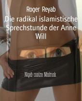 Die radikal islamistische Sprechstunde der Anne Will: Niqab contra Minirock