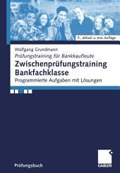 Zwischenprüfungstraining Bankfachklasse: Programmierte Aufgaben mit Lösungen, Ausgabe 5