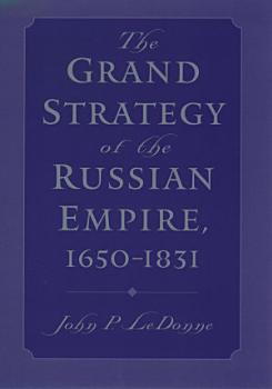 The Grand Strategy of the Russian Empire  1650 1831 PDF