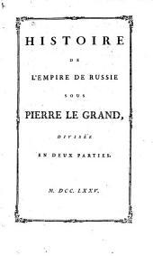Histoire de l'Empire de Russie sous Pierre le Grand, divisée en deux parties
