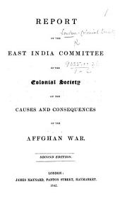 Report of the East India Committee of the Colonial Society on the causes and consequences of the Afghan War