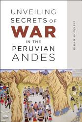 Unveiling Secrets Of War In The Peruvian Andes Book PDF