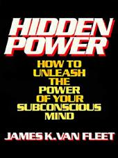 Hidden Power: How to Unleash the Power of Your Subconscious Mind