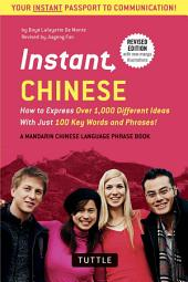 Instant Chinese: How to Express Over 1,000 Different Ideas with Just 100 Key Words and Phrases! (A Mandarin Chinese Language Phrasebook)