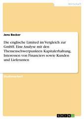 Die englische Limited im Vergleich zur GmbH. Eine Analyse mit den Themenschwerpunkten Kapitalerhaltung, Interessen von Financiers sowie Kunden und Lieferanten