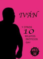 Iván: Y otros 10 relatos eróticos gay