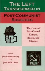 The Left Transformed in Post Communist Societies PDF