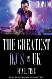 The Greatest DJ's in U.K. of All Time: Top 100
