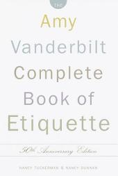 The Amy Vanderbilt Complete Book of Etiquette: 50th Anniversay Edition