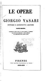 Le opere di Giorgio Vasari: Il resto delle vite degli artefici, l'appendice alle note delle medesime, l'indice generale e le opere minori dello stesso autore