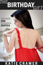 The Birthday Gift: A Wife Watching Hotwife and Cuckold Erotica Story