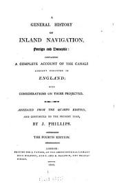A General History of Inland Navigation, Foreign and Domestic: Containing a Complete Account of the Canals Already Executed in England with Considerations on Those Projected