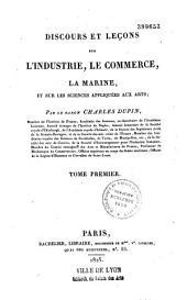 Discours et Lecons sur L'Industrie, le Commerce, la Marine, et sur les Sciences Appliquees aux Arts; Tome Premier