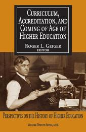 Curriculum, Accreditation, and Coming of Age in Higher Education: Perspectives on the History of Higher Education