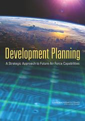 Development Planning: A Strategic Approach to Future Air Force Capabilities