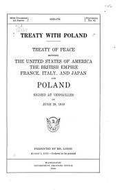 Treaty with Poland: Treaty of Peace Between the United States of America, the British Empire, France, Italy, and Japan and Poland. Signed at Versailles on June 28, 1919
