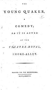 The Young Quaker; a comedy in five acts and in prose. By J. O'Keefe