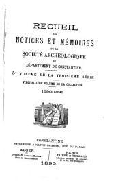 Recueil des notices et mémoires de la Société archéologique, historique, et géographique du département de Constantine: Volumes26à27