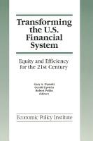 Transforming the U S  Financial System  An Equitable and Efficient Structure for the 21st Century PDF